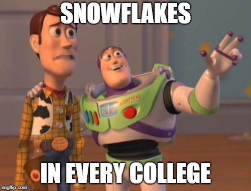 X, X Everywhere Meme | SNOWFLAKES IN EVERY COLLEGE | image tagged in memes,x,x everywhere,x x everywhere,toy story | made w/ Imgflip meme maker