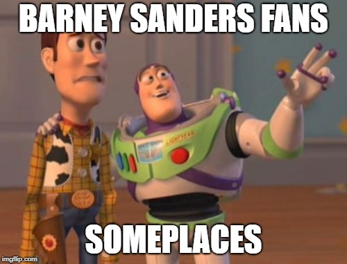 Only Sometplaces | BARNEY SANDERS FANS SOMEPLACES | image tagged in memes,x,x everywhere,x x everywhere | made w/ Imgflip meme maker