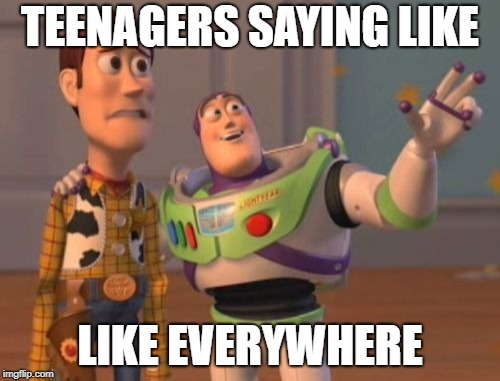 "Teenagers saying ""like"" 