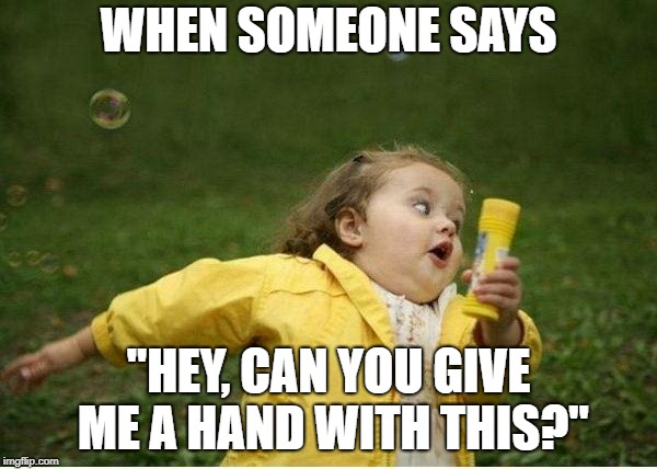 "Give Me a Hand? | WHEN SOMEONE SAYS ""HEY, CAN YOU GIVE ME A HAND WITH THIS?"" 