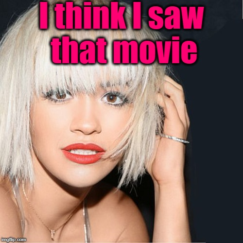 ditz | I think I saw that movie | image tagged in ditz | made w/ Imgflip meme maker