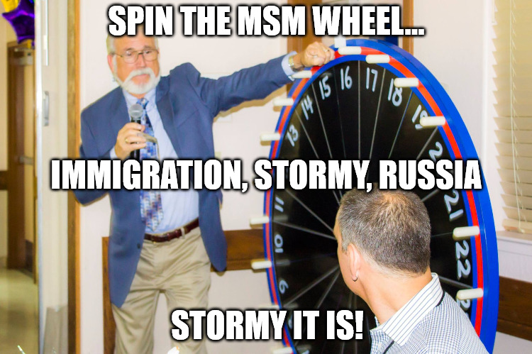 SPIN THE MSM WHEEL... STORMY IT IS! IMMIGRATION, STORMY, RUSSIA | image tagged in zach's wheel of unfortune | made w/ Imgflip meme maker