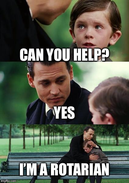 Finding Neverland Meme |  CAN YOU HELP? YES; I'M A ROTARIAN | image tagged in memes,finding neverland | made w/ Imgflip meme maker