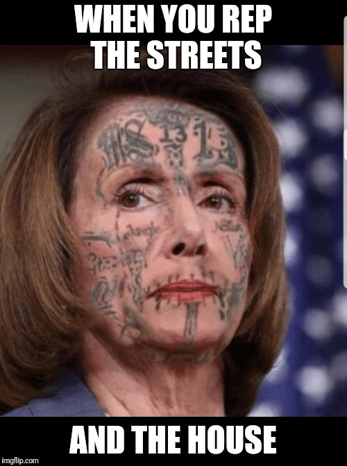 Who you claim? | WHEN YOU REP THE STREETS AND THE HOUSE | image tagged in nancy pelosi,lol,funny,politics,humor,gangsters | made w/ Imgflip meme maker