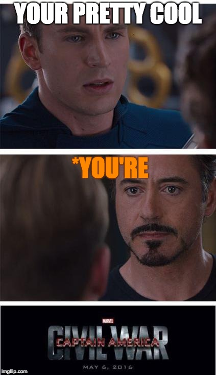 Plot of Captain America Civil War | YOUR PRETTY COOL *YOU'RE | image tagged in memes,marvel civil war 1 | made w/ Imgflip meme maker
