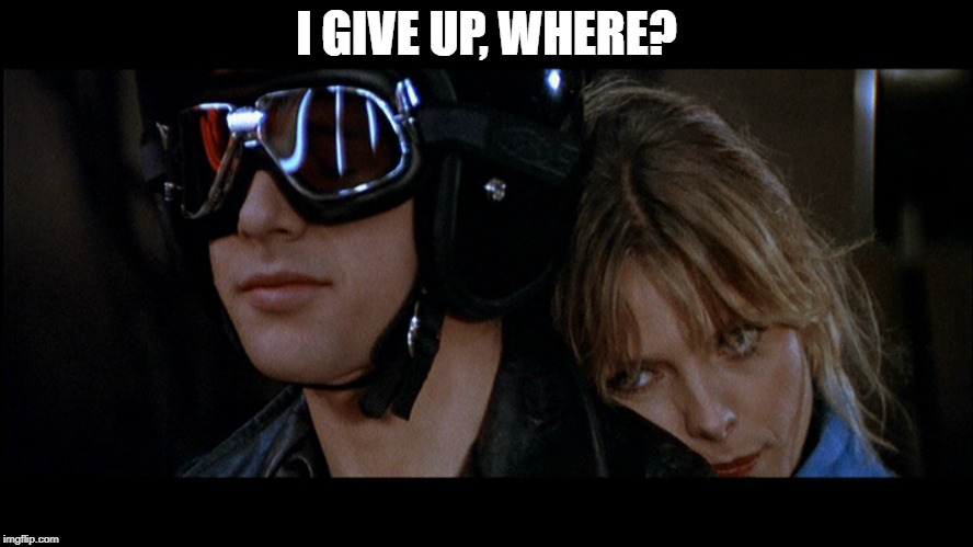 grease2 | I GIVE UP, WHERE? | image tagged in grease2 | made w/ Imgflip meme maker