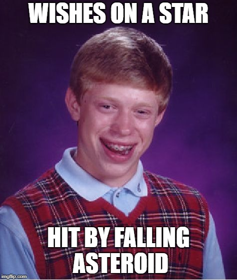 Bad Luck Brian Meme | WISHES ON A STAR HIT BY FALLING ASTEROID | image tagged in memes,bad luck brian | made w/ Imgflip meme maker