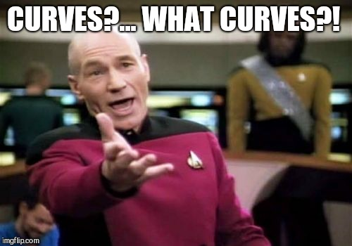 Picard Wtf Meme | CURVES?... WHAT CURVES?! | image tagged in memes,picard wtf | made w/ Imgflip meme maker