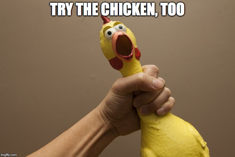 TRY THE CHICKEN, TOO | made w/ Imgflip meme maker