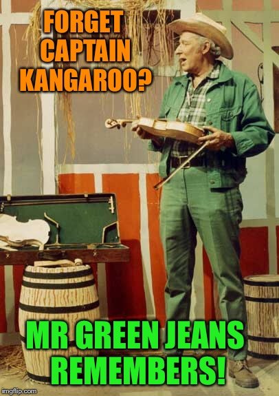 FORGET CAPTAIN KANGAROO? MR GREEN JEANS REMEMBERS! | made w/ Imgflip meme maker