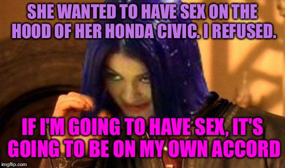 SHE WANTED TO HAVE SEX ON THE HOOD OF HER HONDA CIVIC. I REFUSED. IF I'M GOING TO HAVE SEX, IT'S GOING TO BE ON MY OWN ACCORD | image tagged in kylie does not simply,memes | made w/ Imgflip meme maker