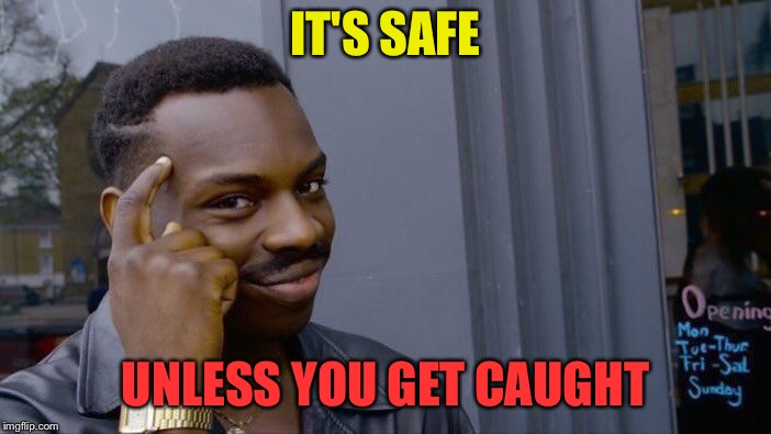 Roll Safe Think About It Meme | IT'S SAFE UNLESS YOU GET CAUGHT | image tagged in memes,roll safe think about it | made w/ Imgflip meme maker