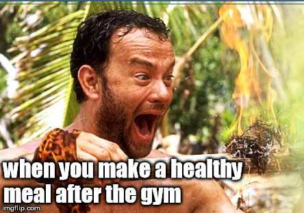 Castaway Fire | when you make a healthy meal after the gym | image tagged in memes,castaway fire | made w/ Imgflip meme maker