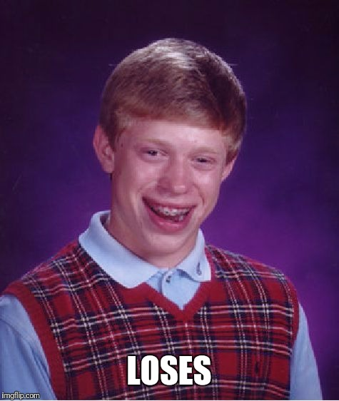 Bad Luck Brian Meme | LOSES | image tagged in memes,bad luck brian | made w/ Imgflip meme maker