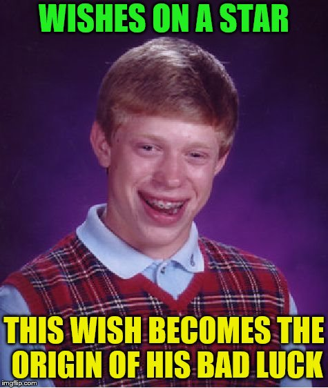 Bad Luck Brian Meme | WISHES ON A STAR THIS WISH BECOMES THE ORIGIN OF HIS BAD LUCK | image tagged in memes,bad luck brian | made w/ Imgflip meme maker