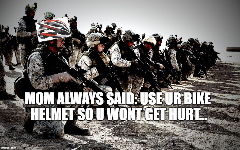 US ARMY | MOM ALWAYS SAID: USE UR BIKE HELMET SO U WONT GET HURT... | image tagged in us army | made w/ Imgflip meme maker