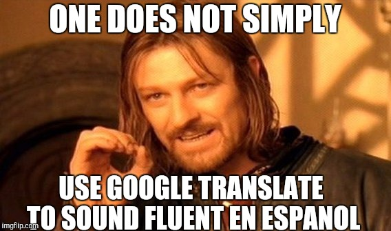 ONE DOES NOT SIMPLY USE GOOGLE TRANSLATE TO SOUND FLUENT EN ESPANOL | image tagged in memes,one does not simply | made w/ Imgflip meme maker