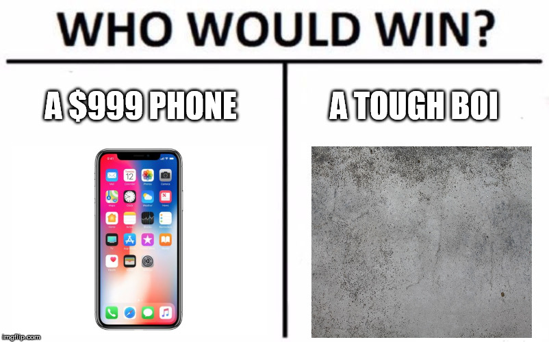 Who Would Win? Meme | A $999 PHONE A TOUGH BOI | image tagged in memes,who would win,iphone x,concrete | made w/ Imgflip meme maker