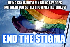 Love is love | BEING GAY IS NOT A SIN BEING GAY DOES NOT MEAN YOU SUFFER FROM MENTAL ILLNESS! END THE STIGMA | image tagged in love is love | made w/ Imgflip meme maker