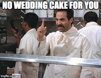 NO WEDDING CAKE FOR YOU | made w/ Imgflip meme maker