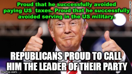 Proud that he successfully avoided paying US  taxes. Proud that he successfully avoided serving in the US military. REPUBLICANS PROUD TO CAL | image tagged in trump draft dodger,trump military,republican hypocrites,trump party leader,trump republican leader,trump taxes | made w/ Imgflip meme maker