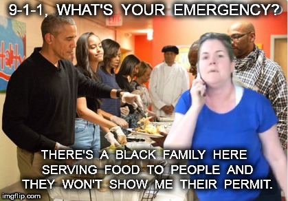 Permit Patti | 9-1-1,  WHAT'S  YOUR  EMERGENCY? THERE'S  A  BLACK  FAMILY  HERE  SERVING  FOOD  TO  PEOPLE  AND  THEY  WON'T  SHOW  ME  THEIR  PERMIT. | image tagged in permit patti,obama,white privilege,bitch,bitch please | made w/ Imgflip meme maker