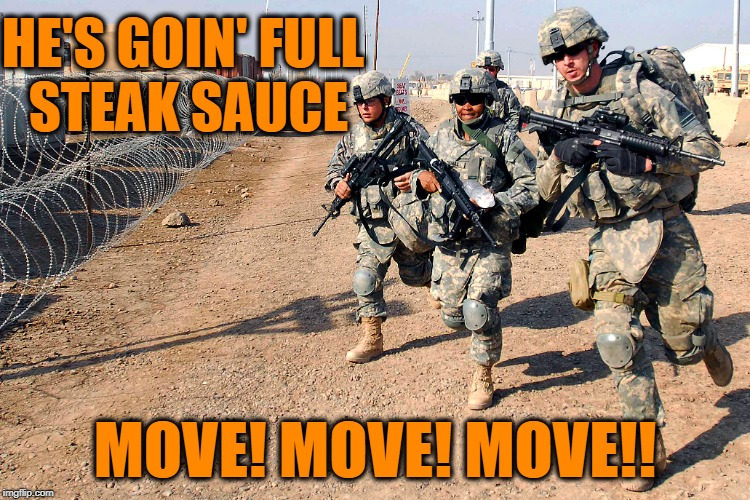 HE'S GOIN' FULL STEAK SAUCE MOVE! MOVE! MOVE!! | made w/ Imgflip meme maker