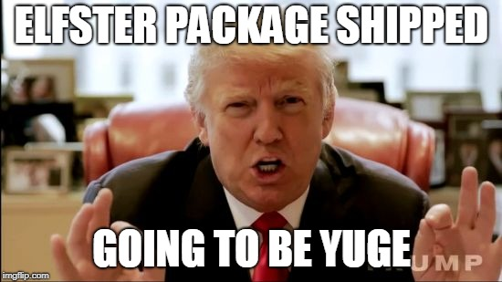 Donald trump huge | ELFSTER PACKAGE SHIPPED GOING TO BE YUGE | image tagged in donald trump huge | made w/ Imgflip meme maker