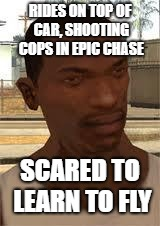 Good Guy GTA SA | RIDES ON TOP OF CAR, SHOOTING COPS IN EPIC CHASE SCARED TO LEARN TO FLY | image tagged in good guy gta sa,cj,carl johnson,gta san andreas,gta sa,grand theft auto | made w/ Imgflip meme maker