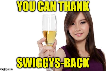 YOU CAN THANK SWIGGYS-BACK | made w/ Imgflip meme maker