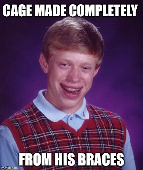 Bad Luck Brian Meme | CAGE MADE COMPLETELY FROM HIS BRACES | image tagged in memes,bad luck brian | made w/ Imgflip meme maker
