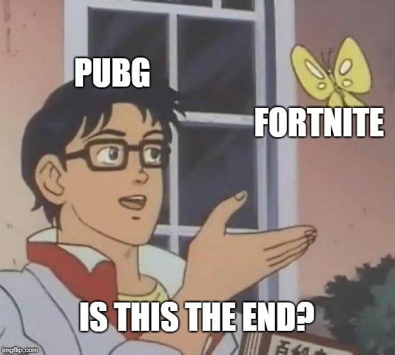 Is this It? | PUBG FORTNITE IS THIS THE END? | image tagged in memes,is this a pigeon,fortnite,pubg | made w/ Imgflip meme maker