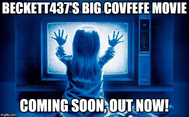 BECKETT437'S BIG COVFEFE MOVIE COMING SOON, OUT NOW! | image tagged in poltergeist remake | made w/ Imgflip meme maker