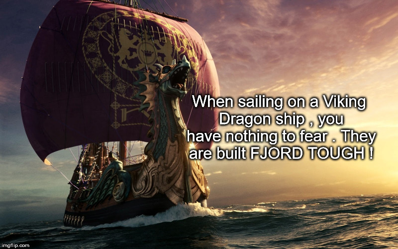 When Sailing On A Viking Dragon Ship You Have Nothing To Fear They Are