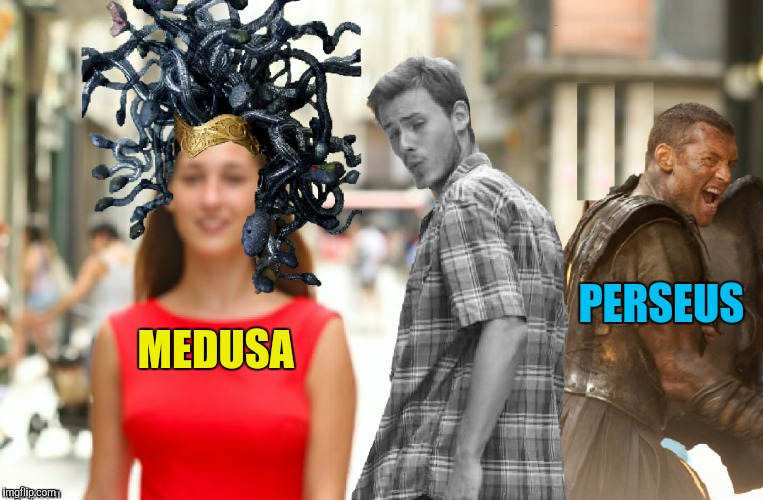 PERSEUS MEDUSA | image tagged in memes,greek mythology,perseus,medusa,stoned | made w/ Imgflip meme maker