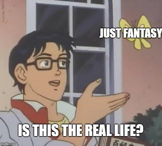 Is This A Pigeon Meme | JUST FANTASY IS THIS THE REAL LIFE? | image tagged in memes,is this a pigeon | made w/ Imgflip meme maker