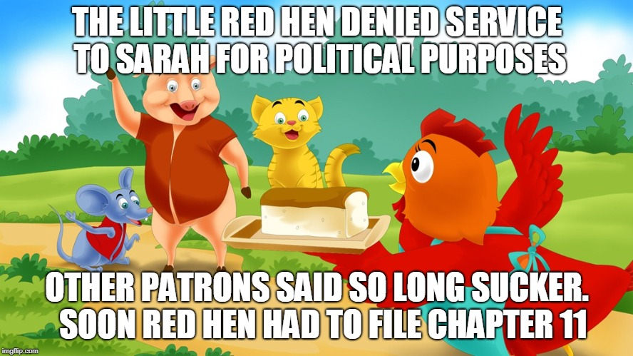 Bad Ju-Ju for Little Red Hen | THE LITTLE RED HEN DENIED SERVICE TO SARAH FOR POLITICAL PURPOSES OTHER PATRONS SAID SO LONG SUCKER.  SOON RED HEN HAD TO FILE CHAPTER 11 | image tagged in memes,breaking news,sarah huckabee sanders | made w/ Imgflip meme maker