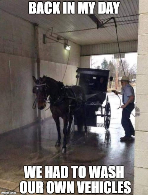 Before Car Washes | BACK IN MY DAY WE HAD TO WASH OUR OWN VEHICLES | image tagged in memes | made w/ Imgflip meme maker
