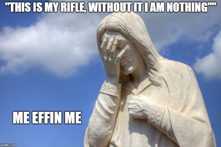 """THIS IS MY RIFLE, WITHOUT IT I AM NOTHING"""" ME EFFIN ME 