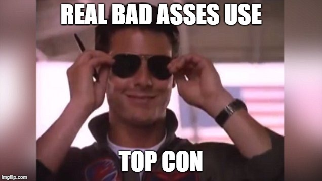 REAL BAD ASSES USE TOP CON | made w/ Imgflip meme maker