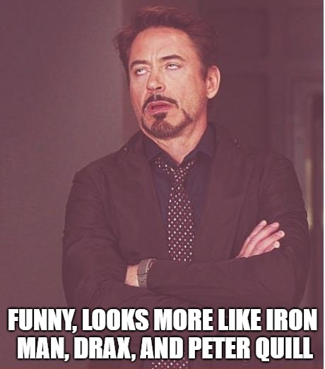 Face You Make Robert Downey Jr Meme | FUNNY, LOOKS MORE LIKE IRON MAN, DRAX, AND PETER QUILL | image tagged in memes,face you make robert downey jr | made w/ Imgflip meme maker