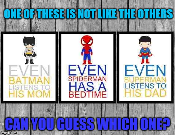 I'll give you a hint: His parents are still alive! | ONE OF THESE IS NOT LIKE THE OTHERS CAN YOU GUESS WHICH ONE? | image tagged in spiderman,superman,batman,parents | made w/ Imgflip meme maker