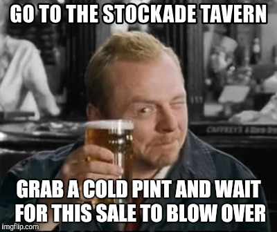 GRAB A COLD PINT AND WAIT FOR THIS SALE TO BLOW OVER | made w/ Imgflip meme maker