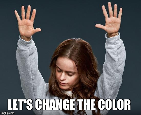 LET'S CHANGE THE COLOR | made w/ Imgflip meme maker