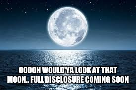 OOOOH WOULD'YA LOOK AT THAT MOON.. FULL DISCLOSURE COMING SOON | image tagged in the moon,moon,god religion universe,president trump | made w/ Imgflip meme maker