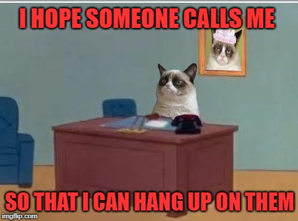 Grumpy Phone Fun | I HOPE SOMEONE CALLS ME SO THAT I CAN HANG UP ON THEM | image tagged in funny memes,grumpy cat,spiderman computer desk,phone,cat | made w/ Imgflip meme maker