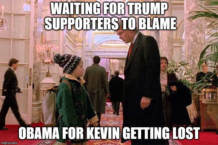 WAITING FOR TRUMP SUPPORTERS TO BLAME OBAMA FOR KEVIN GETTING LOST | image tagged in trump home alone 2 | made w/ Imgflip meme maker
