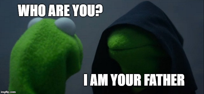 Evil Kermit Meme | WHO ARE YOU? I AM YOUR FATHER | image tagged in memes,evil kermit | made w/ Imgflip meme maker