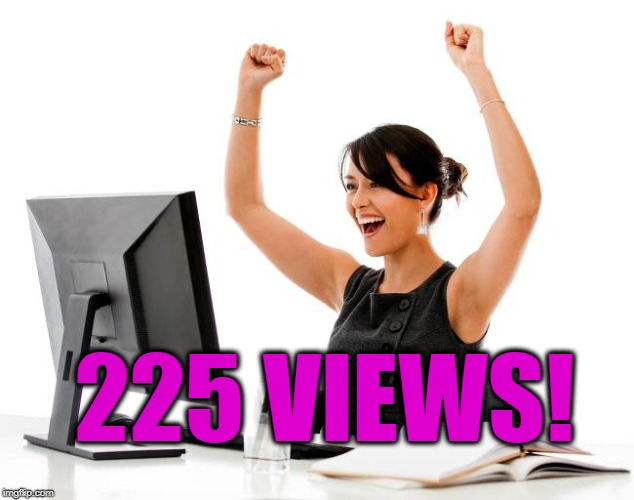 wow! | 225 VIEWS! | image tagged in wow | made w/ Imgflip meme maker