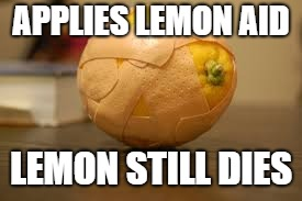 APPLIES LEMON AID LEMON STILL DIES | made w/ Imgflip meme maker